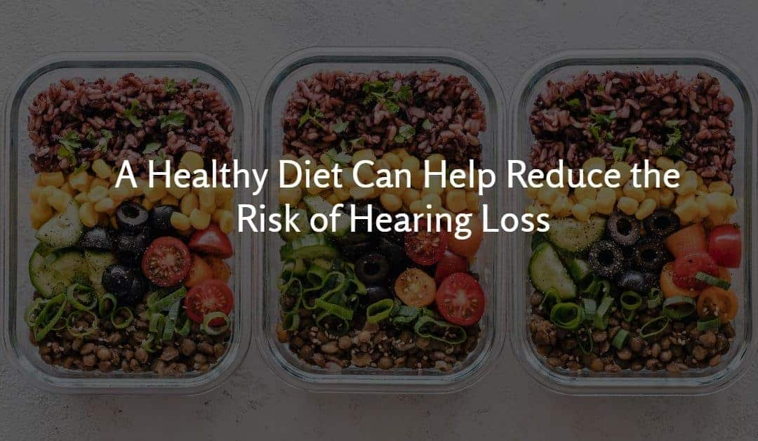 A Healthy Diet Can Lower Risk of Hearing Loss