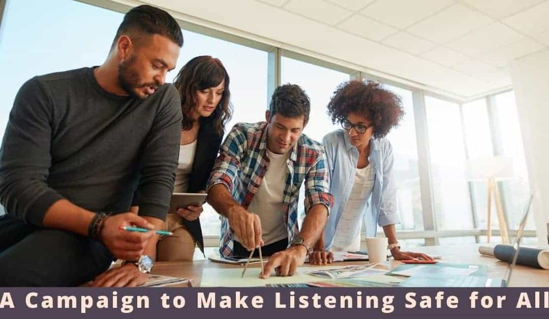 A Campaign to Make Listening Safe for All