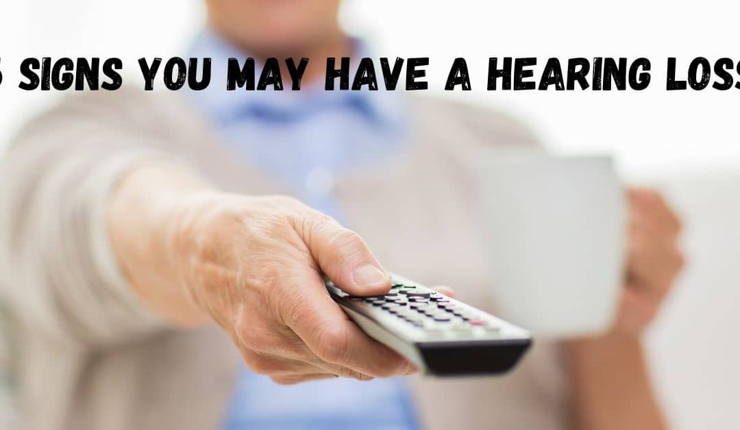 5 Signs You May Have a Hearing Loss