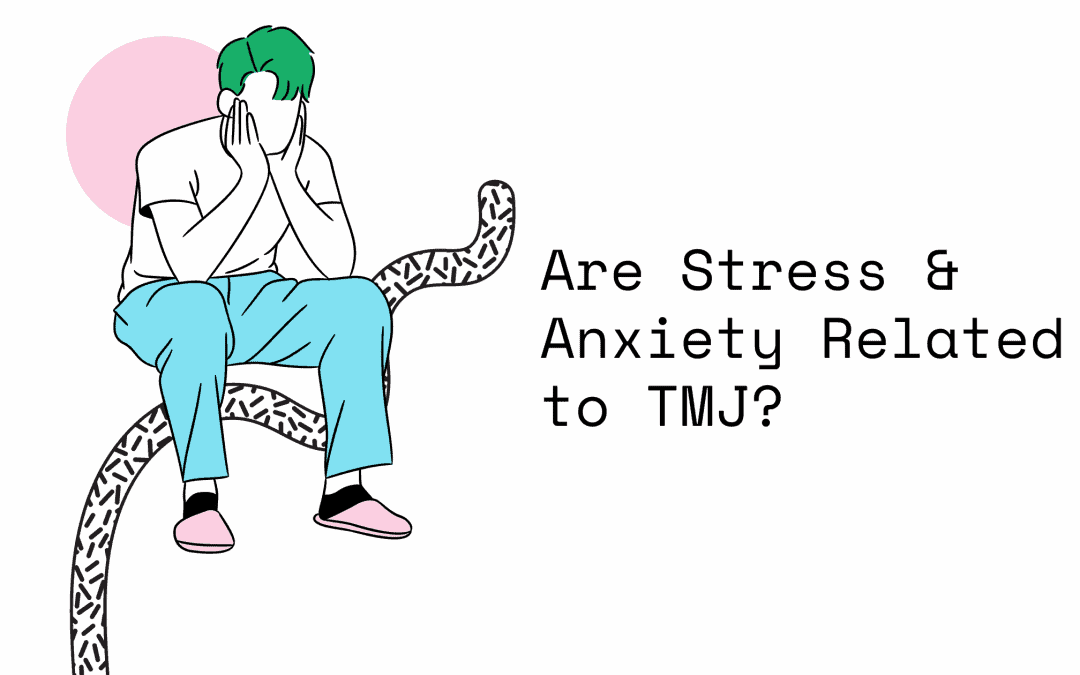 Are Stress & Anxiety Related to TMJ?