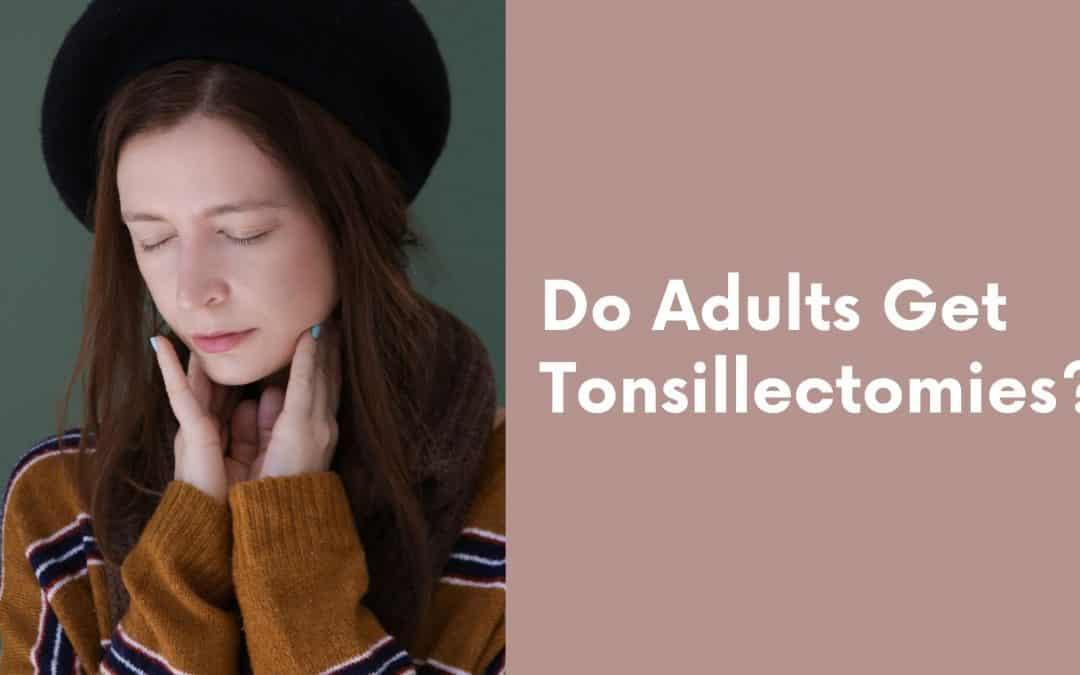 Do Adults Get Tonsillectomies?