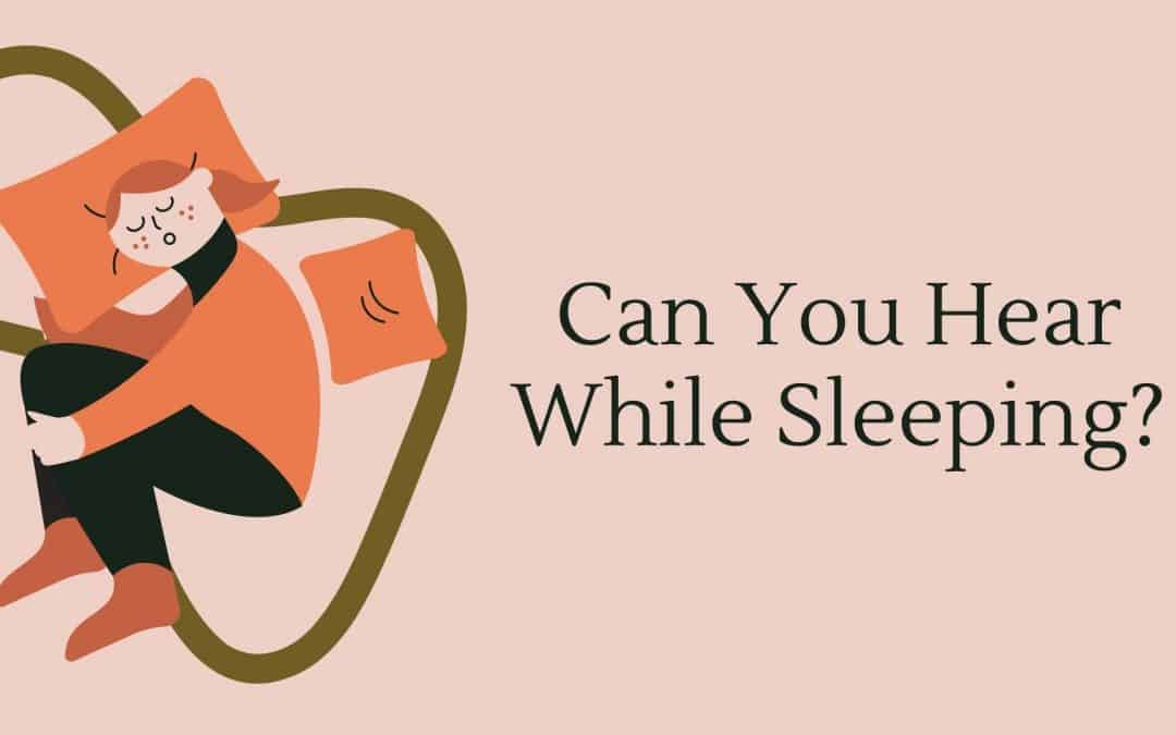 Can You Hear While Sleeping?