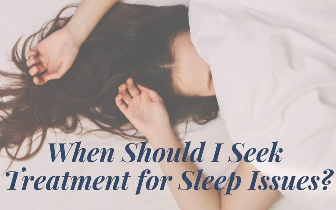 When Should I Seek Treatment for Sleep Issues?