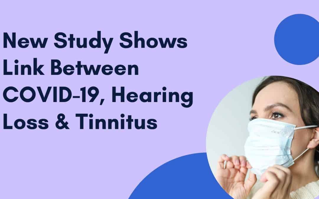 New Study Shows Link Between Covid-19, Hearing Loss, & Tinnitus