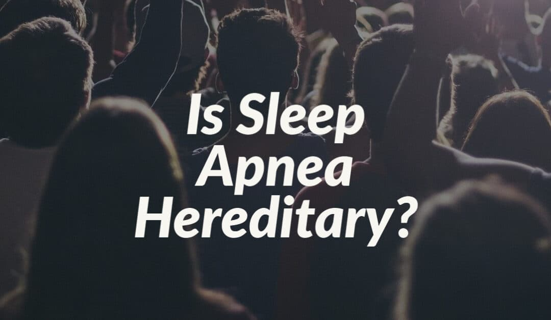 Is Sleep Apnea Hereditary?