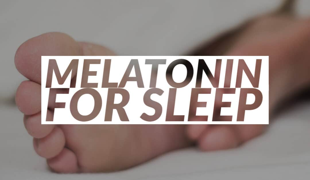 Melatonin for Sleep: What You Should Know