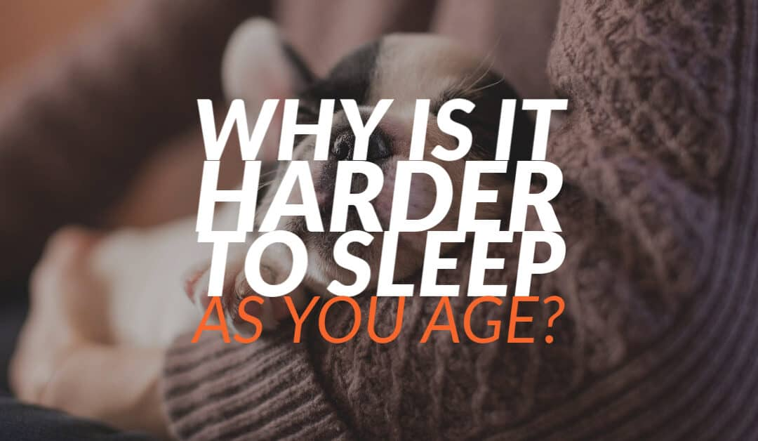 Why is it Harder to Sleep As You Age?