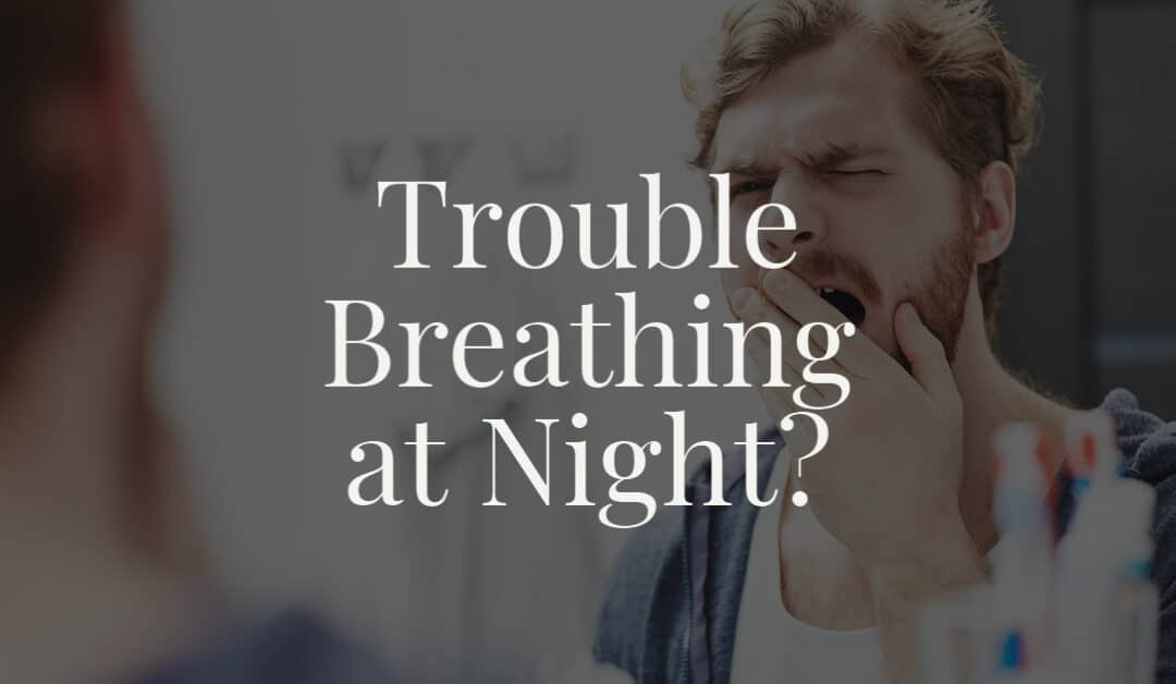 Trouble Breathing at Night?